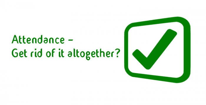 Attendance – Get rid of it altogether?